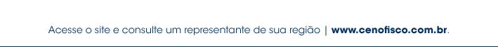 Acesse o site e consulte um representante de sua região - www.cenofisco.com.br